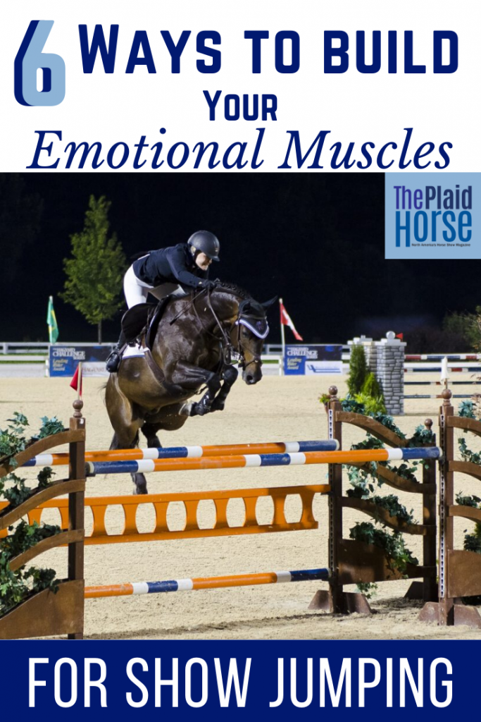 6 Ways To Build Your Emotional Muscles For Show Jumping The Plaid Horse Magazine
